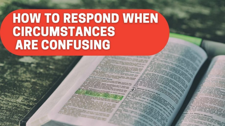 How to respond when circumstances are confusing